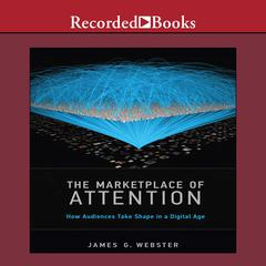 The Marketplace of Attention by James G. Webster