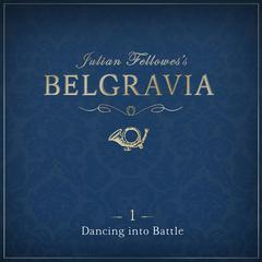 Julian Fellowes' Belgravia, Episode 1 by Julian Fellowes