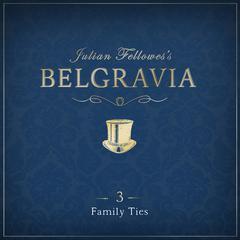 Julian Fellowes' Belgravia, Episode 3 by Julian Fellowes