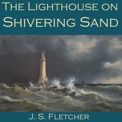 The Lighthouse on Shivering Sand by J. S. Fletcher