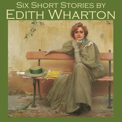 Six Short Stories by Edith Wharton by Edith Wharton