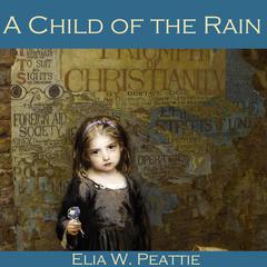 A Child of the Rain by Elia W. Peattie