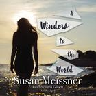 A Window to the World by Susan Meissner