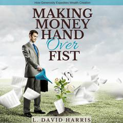 Making Money Hand over Fist by L. David Harris
