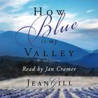How Blue is My Valley by Jean Gill