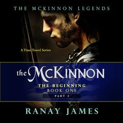 The McKinnon: The Beginning: Book 1 Part 2  by Ranay James