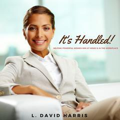 It's Handled!  by L. David Harris