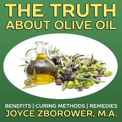 The Truth about Olive Oil by Joyce Zborower, MA