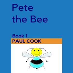 Pete the Bee: Book 1 by Paul Cook