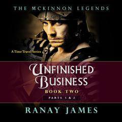 Unfinished Business: Book 2, Parts 1 and 2  by Ranay James