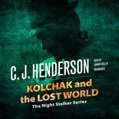 Kolchak and the Lost World by C. J. Henderson