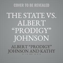 "The State vs. Albert ""Prodigy"" Johnson by Albert ""Prodigy"" Johnson"