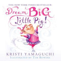 Dream Big, Little Pig! by Kristi Yamaguchi