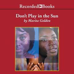 Don't Play in the Sun by Marita Golden