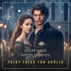 Fairy Tales for Adults, Volume 1 by Anton Chekhov, Oscar Wilde
