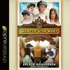 Whistle-Stop West by Arleta Richardson