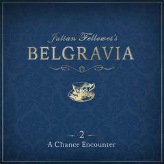 Julian Fellowes' Belgravia, Episode 2 by Julian Fellowes