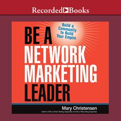 Be a Network Marketing Leader by Mary Christensen