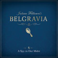 Julian Fellowes' Belgravia, Episode 6 by Julian Fellowes