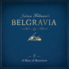 Julian Fellowes' Belgravia, Episode 7 by Julian Fellowes