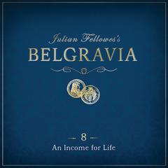 Julian Fellowes' Belgravia, Episode 8 by Julian Fellowes