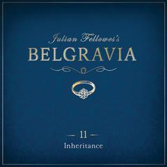 Julian Fellowes' Belgravia, Episode 11 by Julian Fellowes