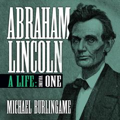 Abraham Lincoln, Vol. 1 by Michael Burlingame