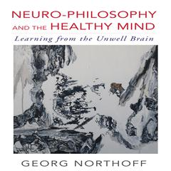Neuro-Philosophy and the Healthy Mind by George Northoff, Georg Northoff, MD, PhD