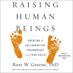 Raising Human Beings by Ross W. Greene, PhD