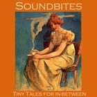 Soundbites: Tiny Tales for In-Between by various authors