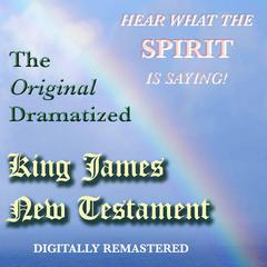 The Original Dramatized King James New Testament by Sound Life Ministries