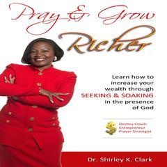 Pray & Grow Richer by Dr. Shirley K. Clark