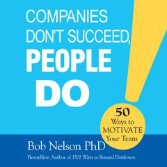 Companies Don't Succeed, People Do by Bob Nelson, PhD, Bob Nelson, PhD, Bob Nelson, PhD, Bob Nelson, PhD, Bob Nelson