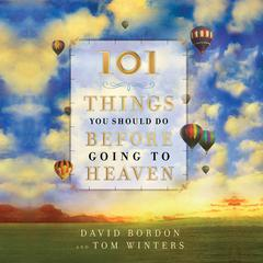 101 Things You Should Do Before Going to Heaven by David Bordon, Tom Winters