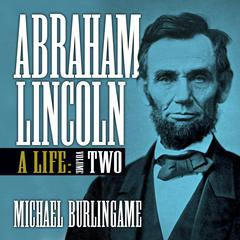 Abraham Lincoln, Vol. 2 by Michael Burlingame