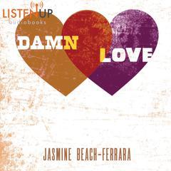 Damn Love by Jasmine Beach-Ferrara