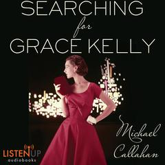 Searching for Grace Kelly by Michael Callahan