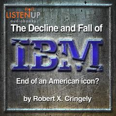 The Decline and Fall of IBM by Robert X. Cringely