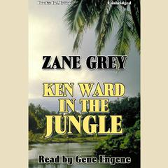 Ken Ward in the Jungle by Zane Grey