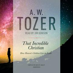 That Incredible Christian by A. W. Tozer