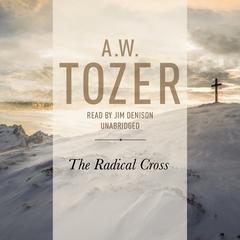 The Radical Cross by A. W. Tozer