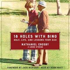 18 Holes with Bing by Nathaniel Crosby, John Strege