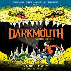 Darkmouth: Worlds Explode by Shane Hegarty