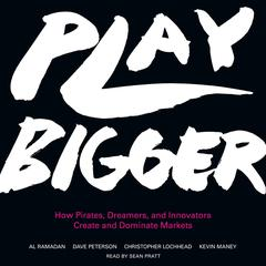 Play Bigger by Al Ramadan, Dave Peterson, Christopher Lochhead, Kevin Maney