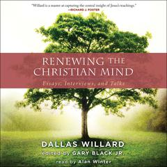 Renewing the Christian Mind by Dallas Willard, Gary Black Jr., Gary Black Jr.