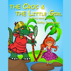 The Croc & the Little Girl by Cathy Overington
