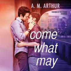 Come What May by A. M. Arthur