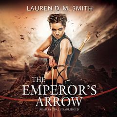 The Emperor's Arrow by Lauren D. M. Smith