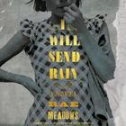 I Will Send Rain by Rae Meadows