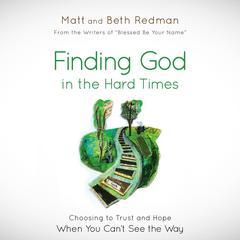 Finding God in the Hard Times by Beth Redman, Matt Redman